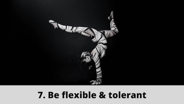 Be flexible and tolerant