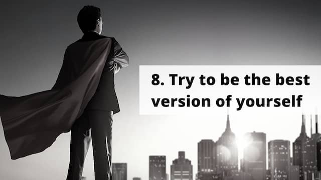 Try to be the best version of yourself